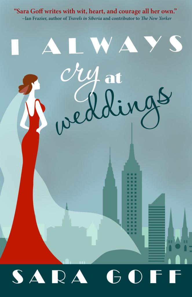 I Always Cry at Weddings by Sara Goff